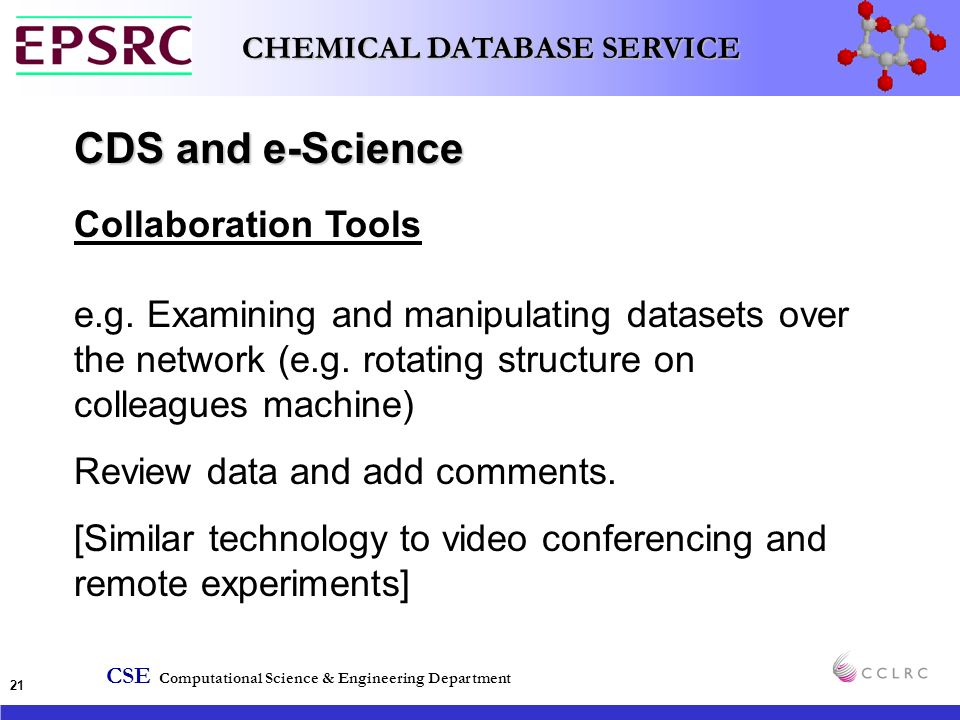 CSE Computational Science & Engineering Department CHEMICAL DATABASE SERVICE 21 CDS and e-Science Collaboration Tools e.g.