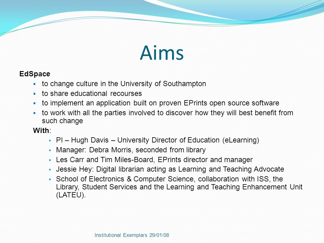 Aims EdSpace to change culture in the University of Southampton to share educational recourses to implement an application built on proven EPrints ope