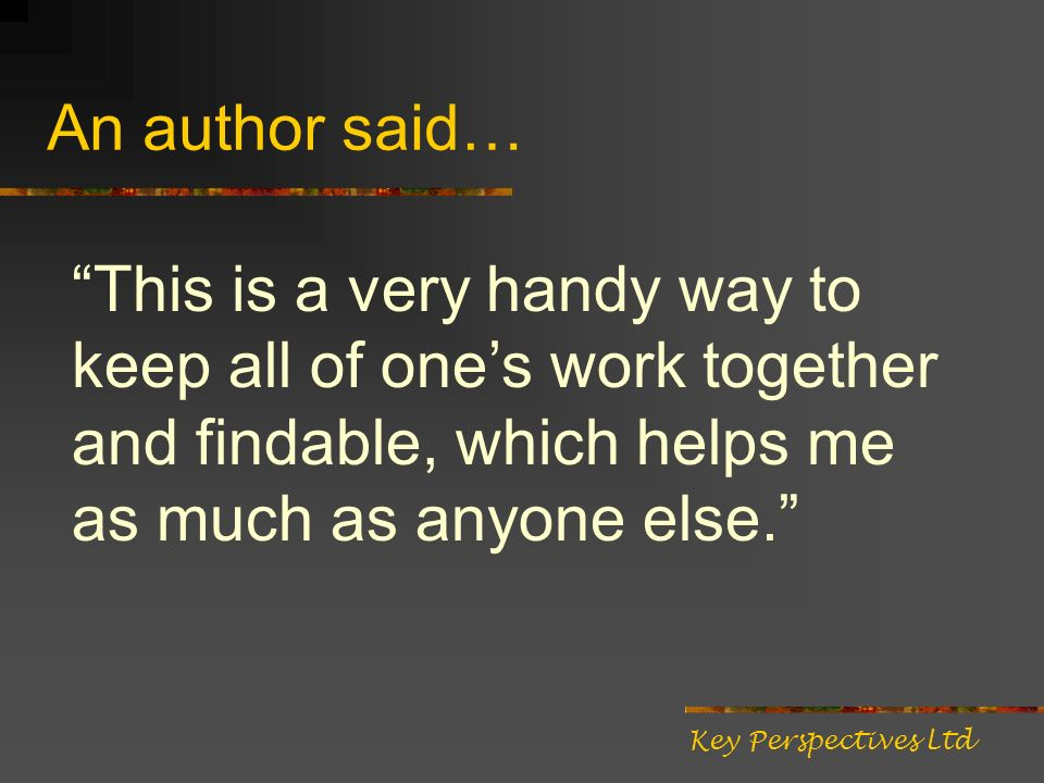 An author said… Key Perspectives Ltd This is a very handy way to keep all of ones work together and findable, which helps me as much as anyone else.