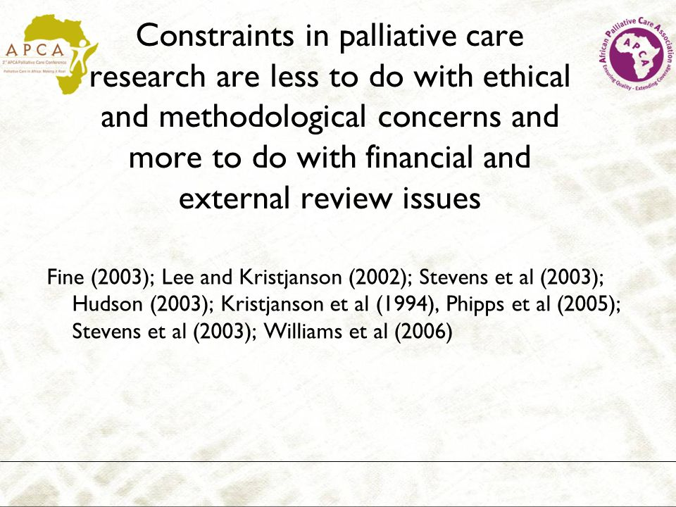 Constraints in palliative care research are less to do with ethical and methodological concerns and more to do with financial and external review issu