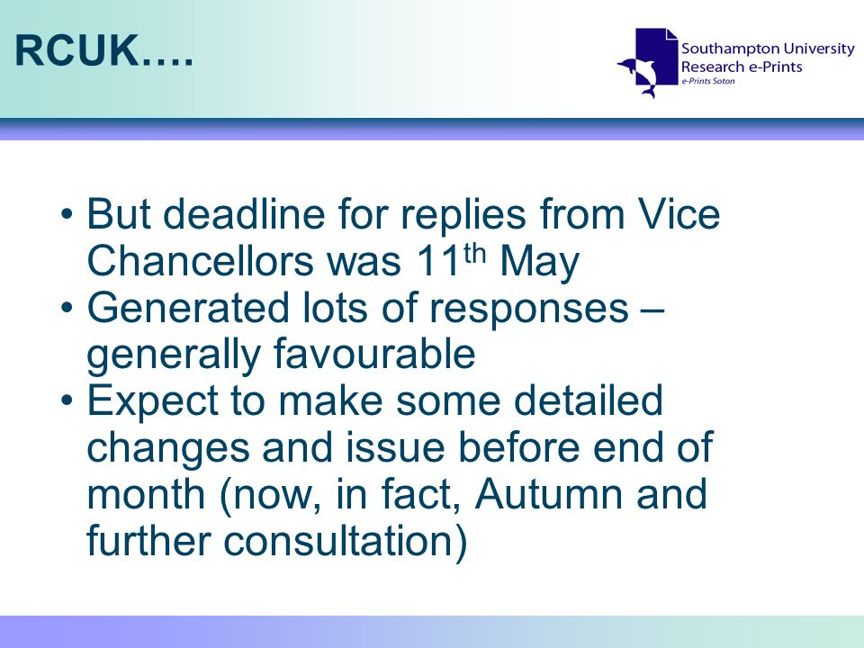 RCUK…. But deadline for replies from Vice Chancellors was 11 th May Generated lots of responses – generally favourable Expect to make some detailed ch