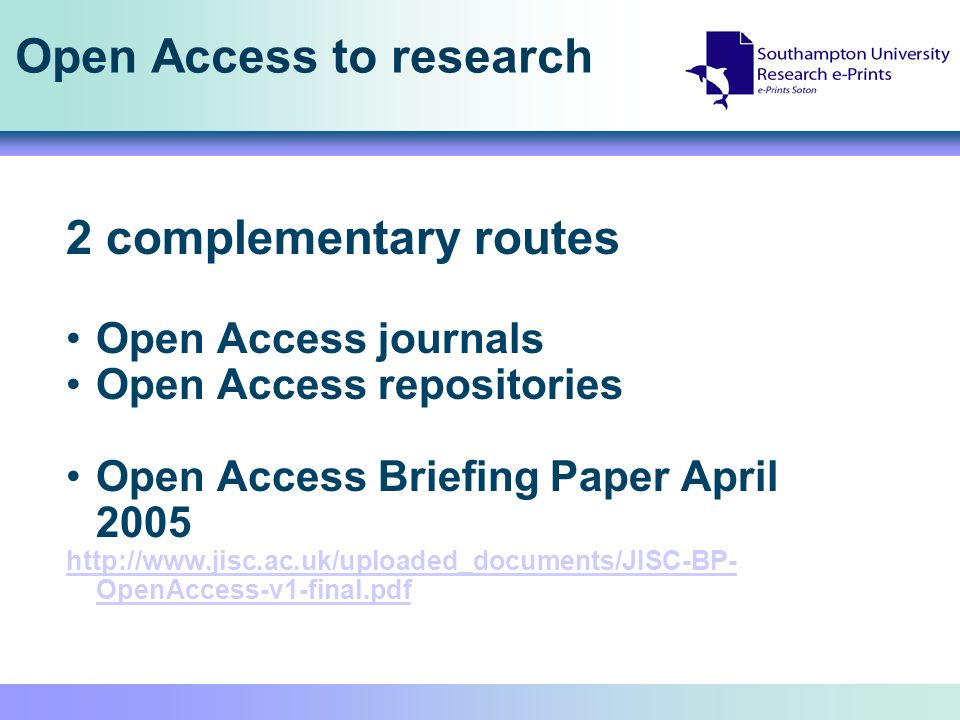 Open Access to research 2 complementary routes Open Access journals Open Access repositories Open Access Briefing Paper April 2005 http://www.jisc.ac.uk/uploaded_documents/JISC-BP- OpenAccess-v1-final.pdf