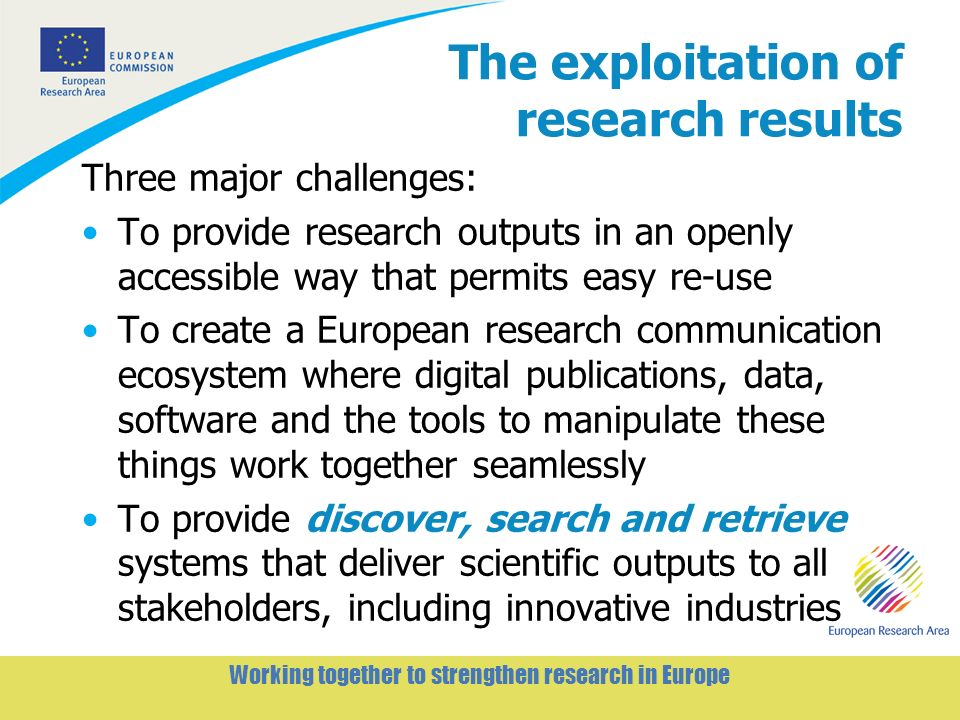 5 Working together to strengthen research in Europe Recommendations: Open Access for the long term Expand the Commissions current policy to cover 100% of FP-funded work (publications) Require a formal data management plan for every project Fund data management (~10-15% of each project cost) Encourage and enable XML as the common standard Provide a legal regime that is appropriate for academic research needs, enables re-use and encourages sharing Pilot an e-journal registration service to serve long term preservation practices Establish suitable financial mechanisms to enable Open Access publication