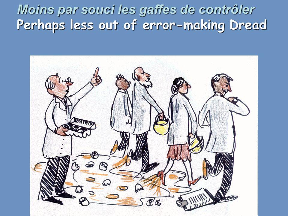 Moins par souci les gaffes de contrôler Perhaps less out of error-making Dread