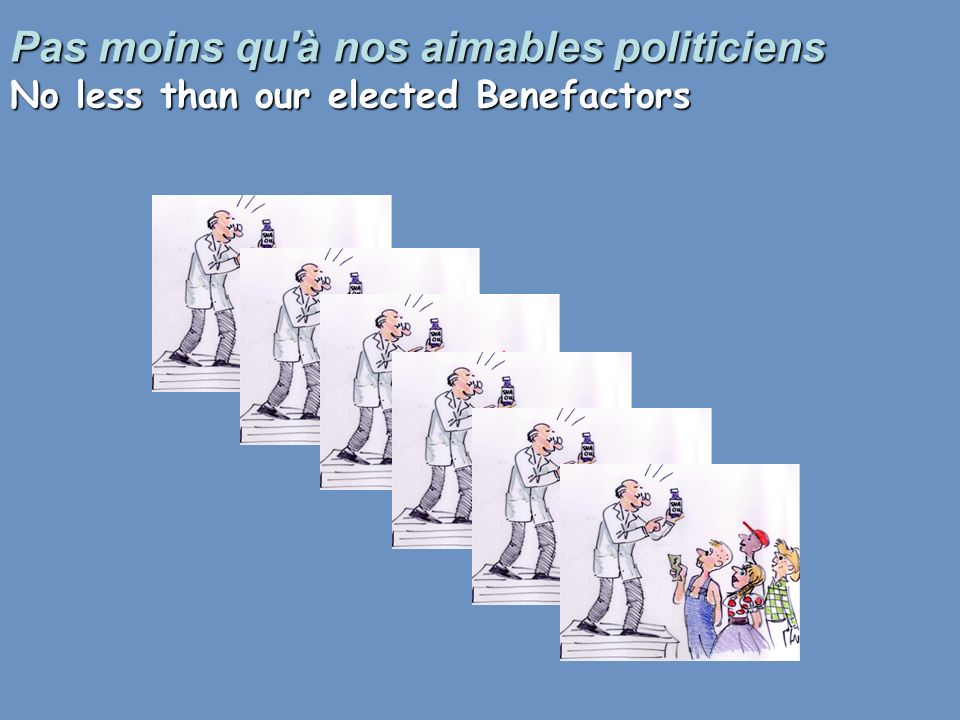 Pas moins qu à nos aimables politiciens No less than our elected Benefactors
