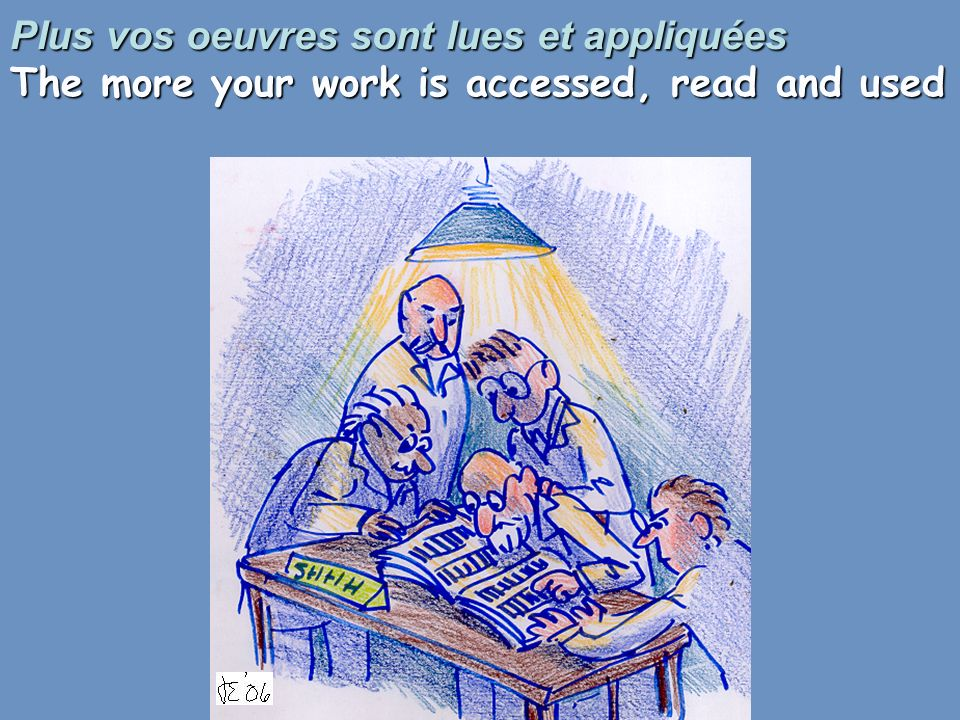 Plus vos oeuvres sont lues et appliquées The more your work is accessed, read and used