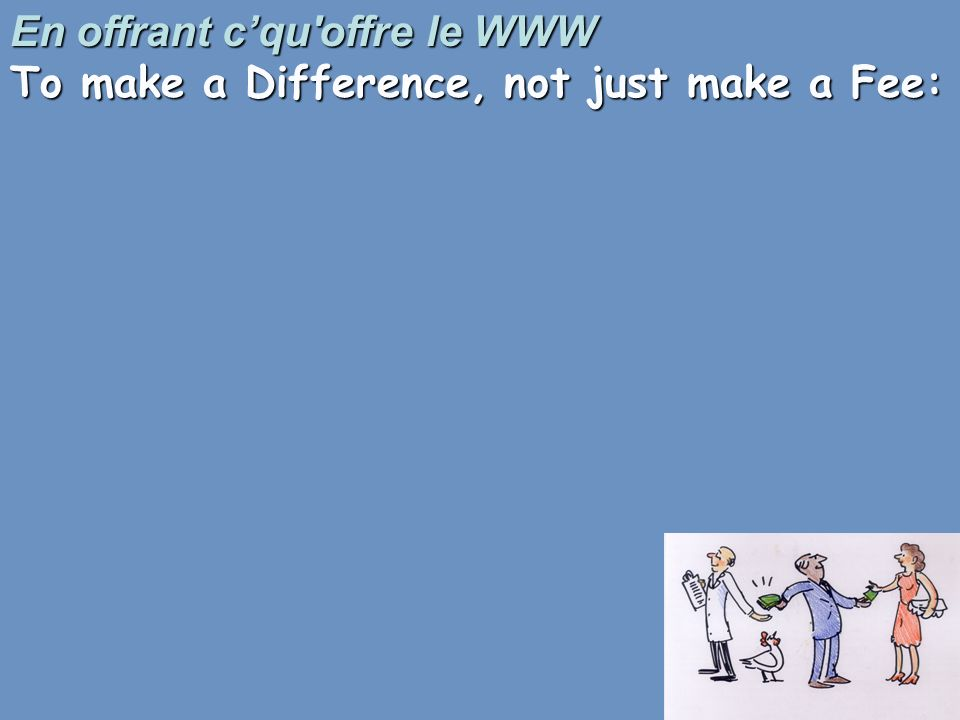 En offrant cqu offre le WWW To make a Difference, not just make a Fee: