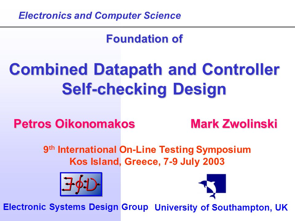 Petros OikonomakosMark Zwolinski Foundation of Combined Datapath and Controller Self-checking Design Electronics and Computer Science University of So