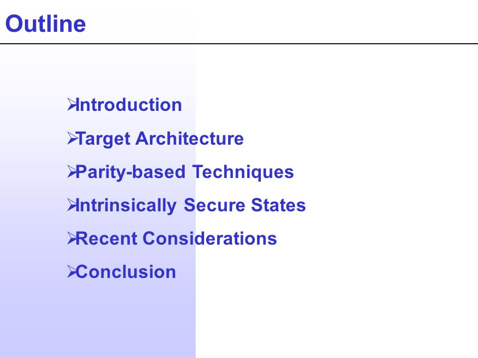 Outline Introduction Target Architecture Parity-based Techniques Intrinsically Secure States Recent Considerations Conclusion