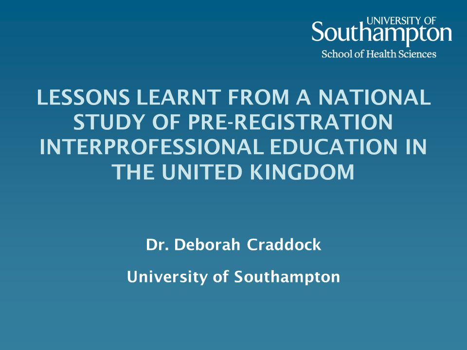 LESSONS LEARNT FROM A NATIONAL STUDY OF PRE-REGISTRATION INTERPROFESSIONAL EDUCATION IN THE UNITED KINGDOM Dr.