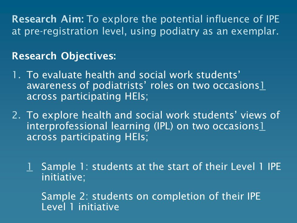 Research Aim: To explore the potential influence of IPE at pre-registration level, using podiatry as an exemplar.