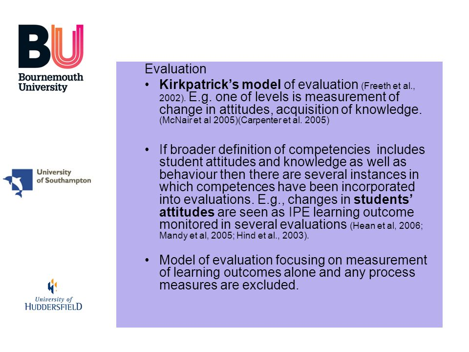 Evaluation Kirkpatricks model of evaluation (Freeth et al., 2002). E.g. one of levels is measurement of change in attitudes, acquisition of knowledge.