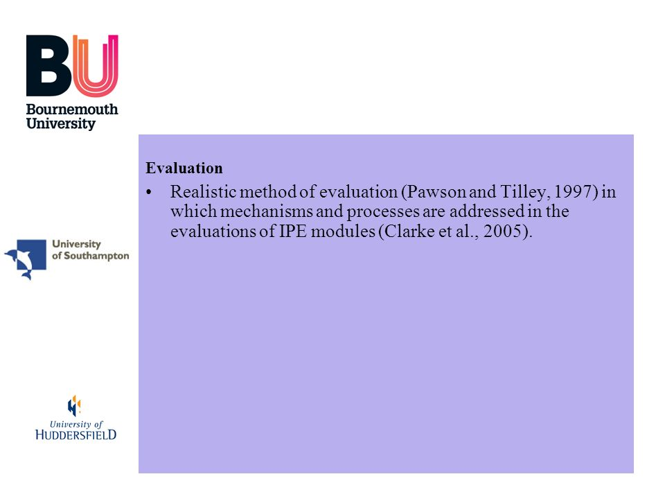 Evaluation Realistic method of evaluation (Pawson and Tilley, 1997) in which mechanisms and processes are addressed in the evaluations of IPE modules