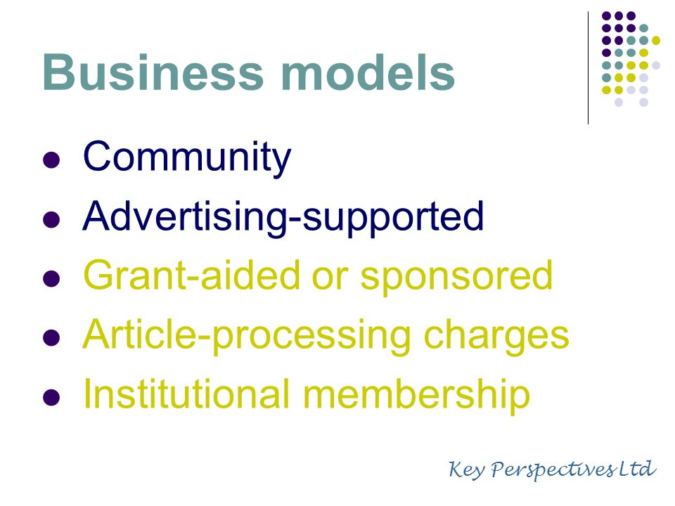 Business models Community Advertising-supported Grant-aided or sponsored Article-processing charges Institutional membership Key Perspectives Ltd