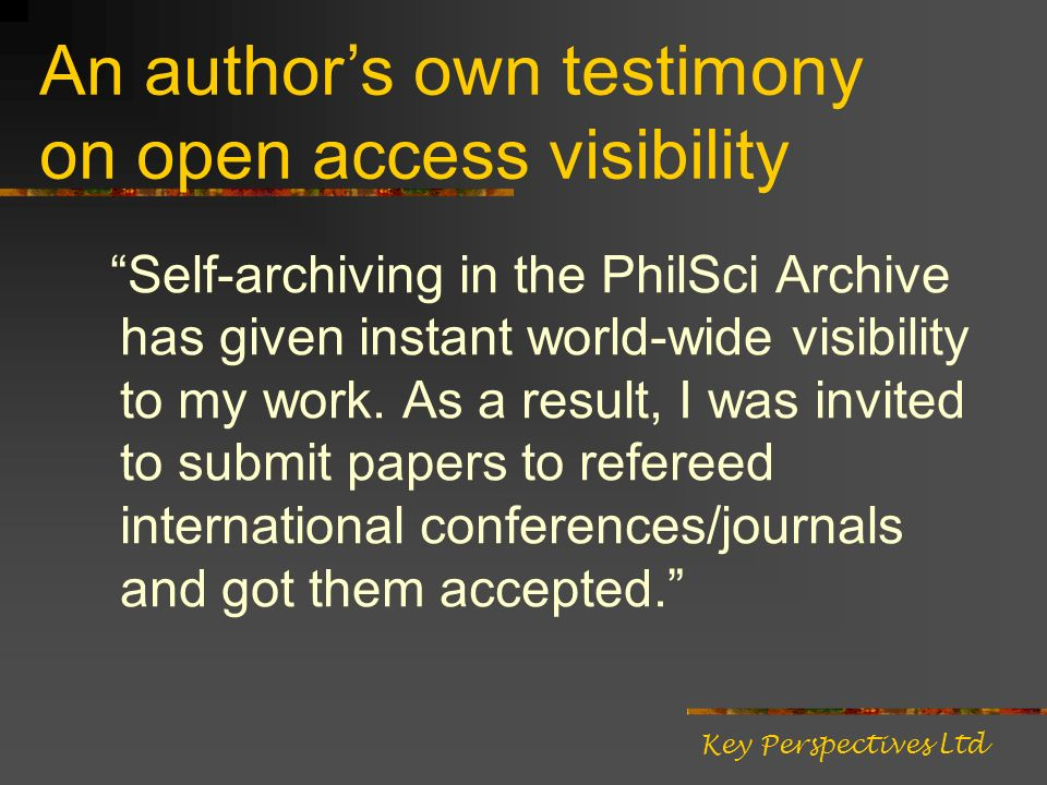 Self-archiving in the PhilSci Archive has given instant world-wide visibility to my work.