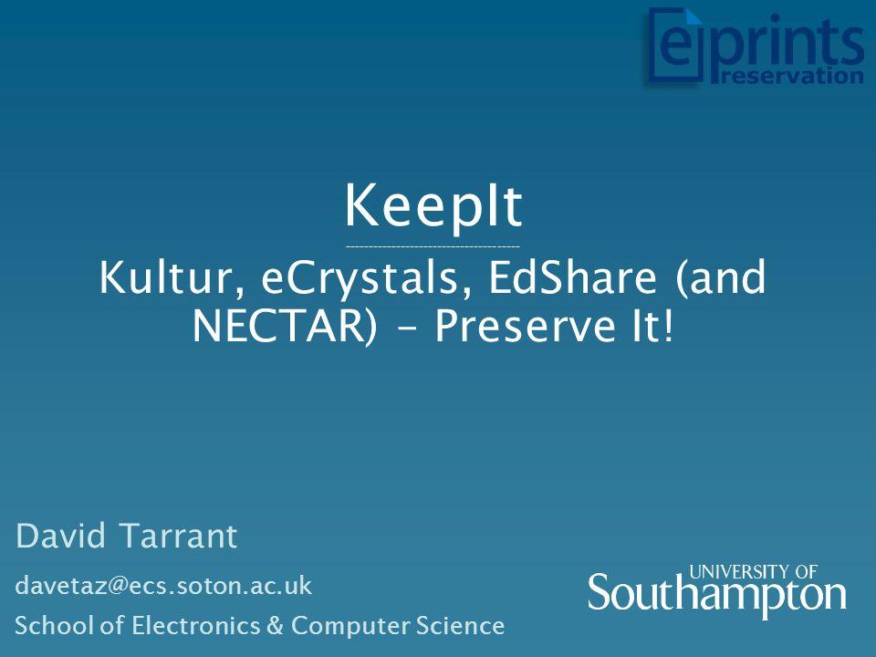 KeepIt -------------------------------------- Kultur, eCrystals, EdShare (and NECTAR) – Preserve It.