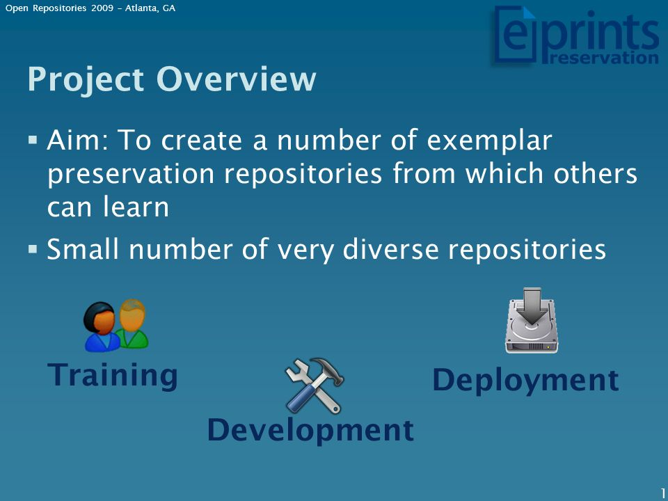Project Overview Aim: To create a number of exemplar preservation repositories from which others can learn Small number of very diverse repositories Training Development Deployment Open Repositories 2009 – Atlanta, GA 1