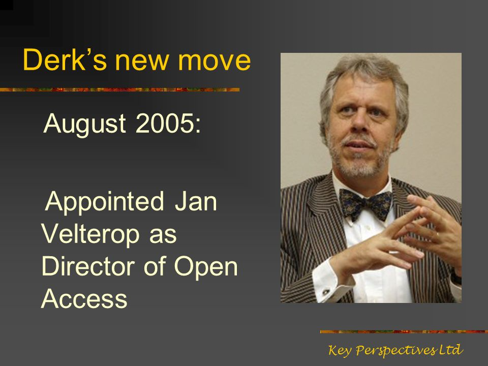 Derks new move August 2005: Appointed Jan Velterop as Director of Open Access Key Perspectives Ltd