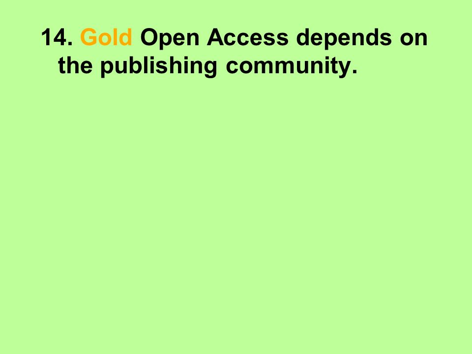 14. Gold Open Access depends on the publishing community.