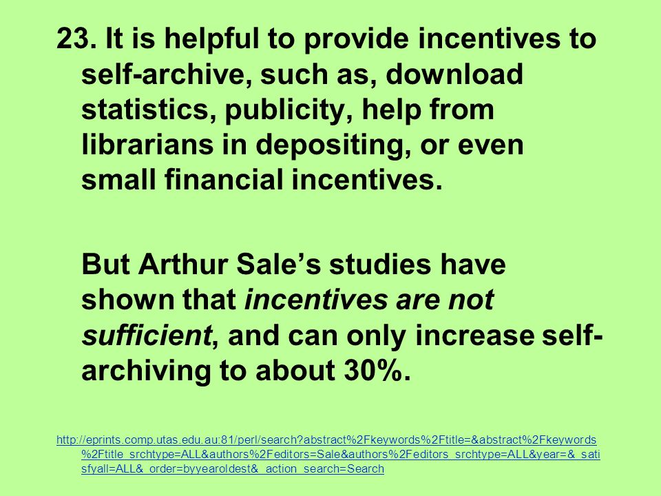 23. It is helpful to provide incentives to self-archive, such as, download statistics, publicity, help from librarians in depositing, or even small fi
