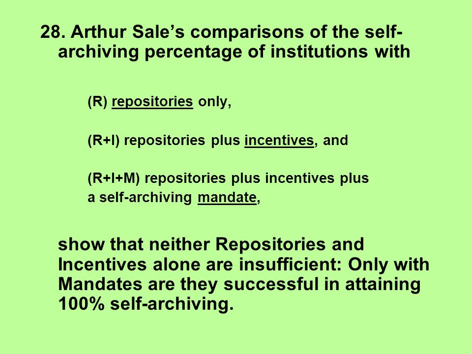 28. Arthur Sales comparisons of the self- archiving percentage of institutions with (R) repositories only, (R+I) repositories plus incentives, and (R+