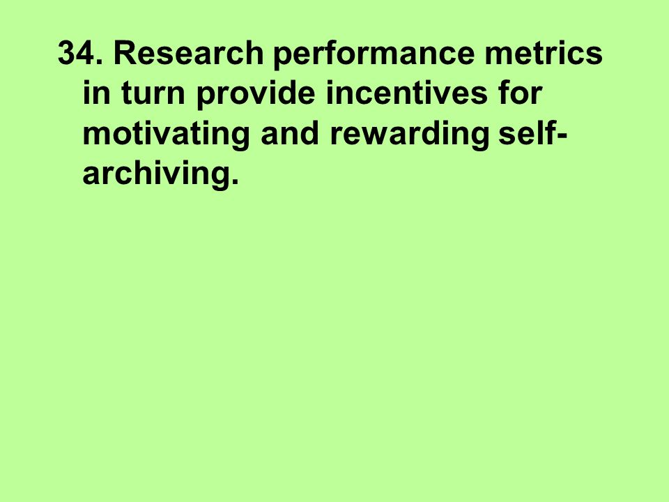 34. Research performance metrics in turn provide incentives for motivating and rewarding self- archiving.