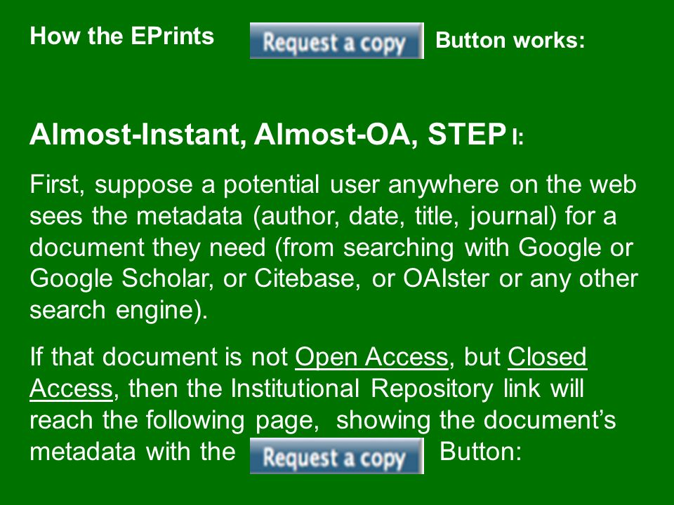 How the EPrints Button works: Almost-Instant, Almost-OA, STEP I: First, suppose a potential user anywhere on the web sees the metadata (author, date, title, journal) for a document they need (from searching with Google or Google Scholar, or Citebase, or OAIster or any other search engine).