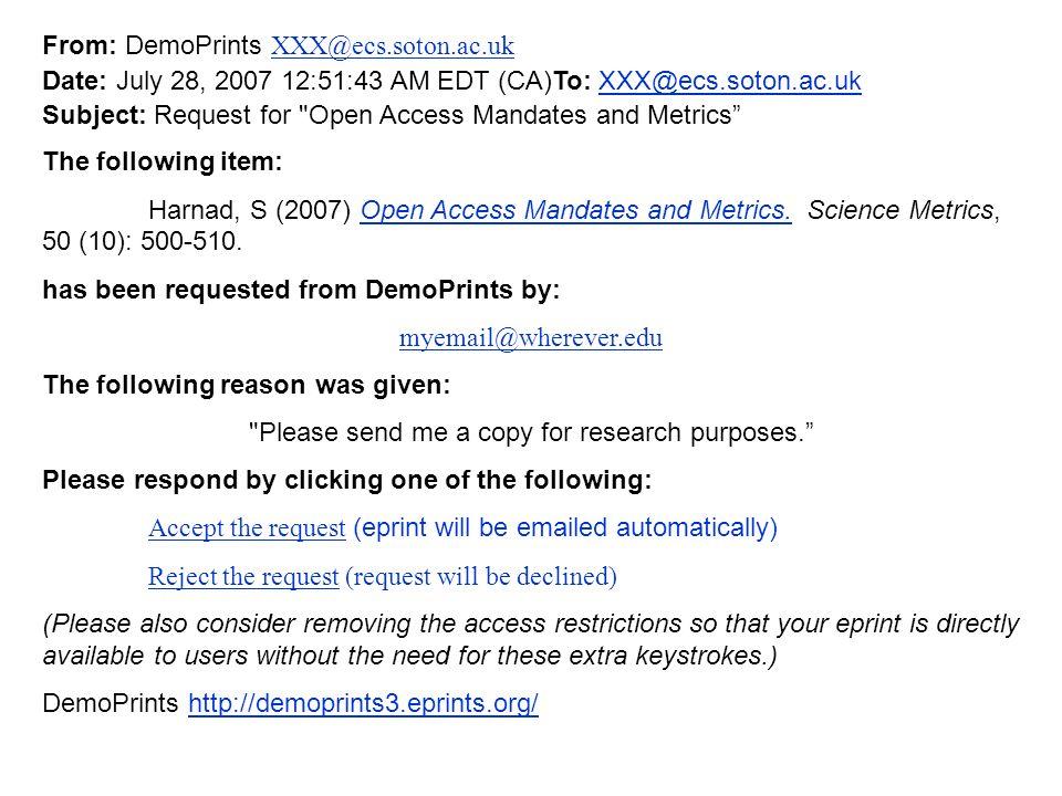 From: DemoPrints XXX@ecs.soton.ac.uk XXX@ecs.soton.ac.uk Date: July 28, 2007 12:51:43 AM EDT (CA)To: XXX@ecs.soton.ac.ukXXX@ecs.soton.ac.uk Subject: Request for Open Access Mandates and Metrics The following item: Harnad, S (2007) Open Access Mandates and Metrics.