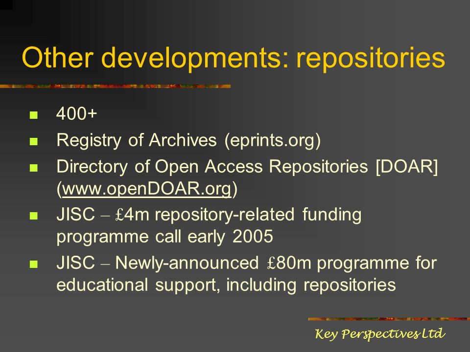 Other developments: repositories 400+ Registry of Archives (eprints.org) Directory of Open Access Repositories [DOAR] (www.openDOAR.org)www.openDOAR.o