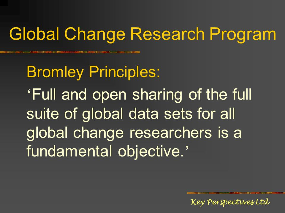 Global Change Research Program Bromley Principles: Full and open sharing of the full suite of global data sets for all global change researchers is a