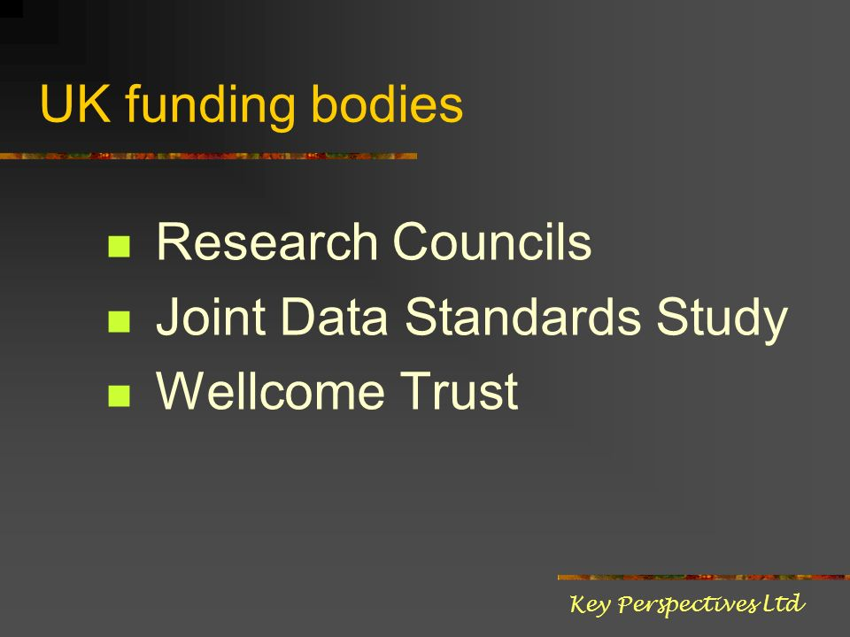 UK funding bodies Research Councils Joint Data Standards Study Wellcome Trust Key Perspectives Ltd