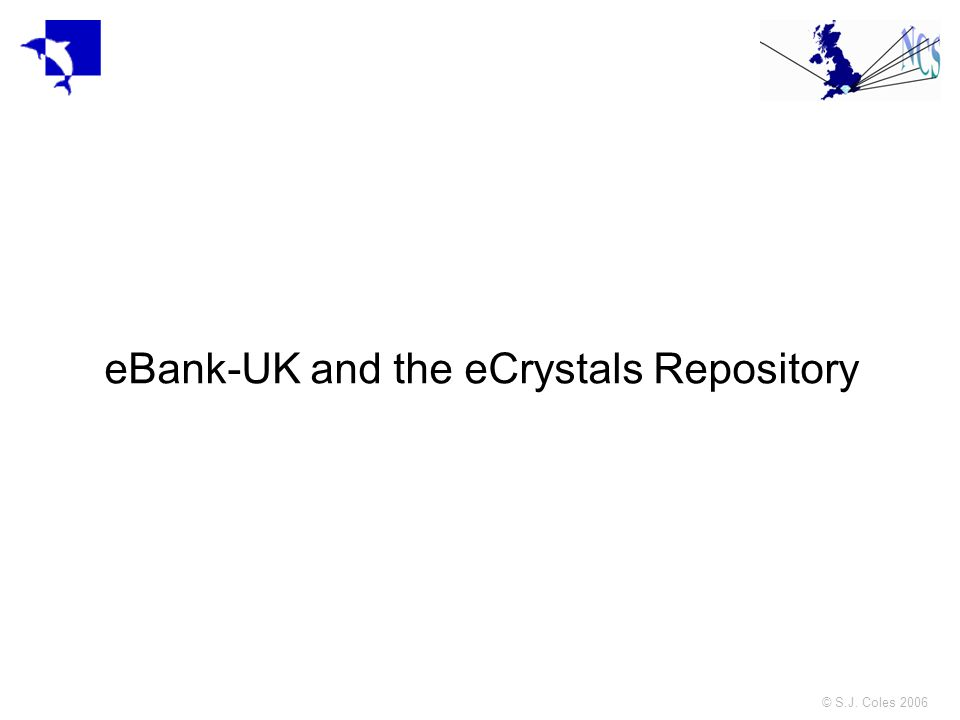 © S.J. Coles 2006 eBank-UK and the eCrystals Repository