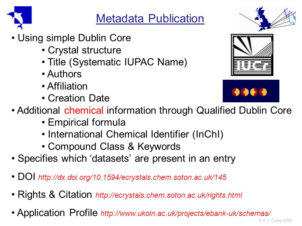 © S.J. Coles 2006 Metadata Publication Using simple Dublin Core Crystal structure Title (Systematic IUPAC Name) Authors Affiliation Creation Date Addi