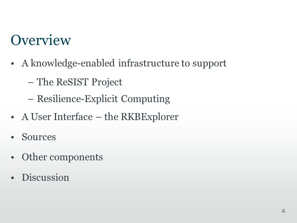 Overview A knowledge-enabled infrastructure to support –The ReSIST Project –Resilience-Explicit Computing A User Interface – the RKBExplorer Sources Other components Discussion 2
