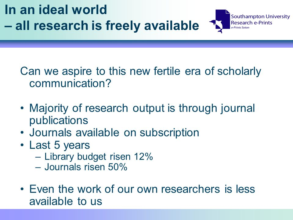 In an ideal world – all research is freely available Can we aspire to this new fertile era of scholarly communication.