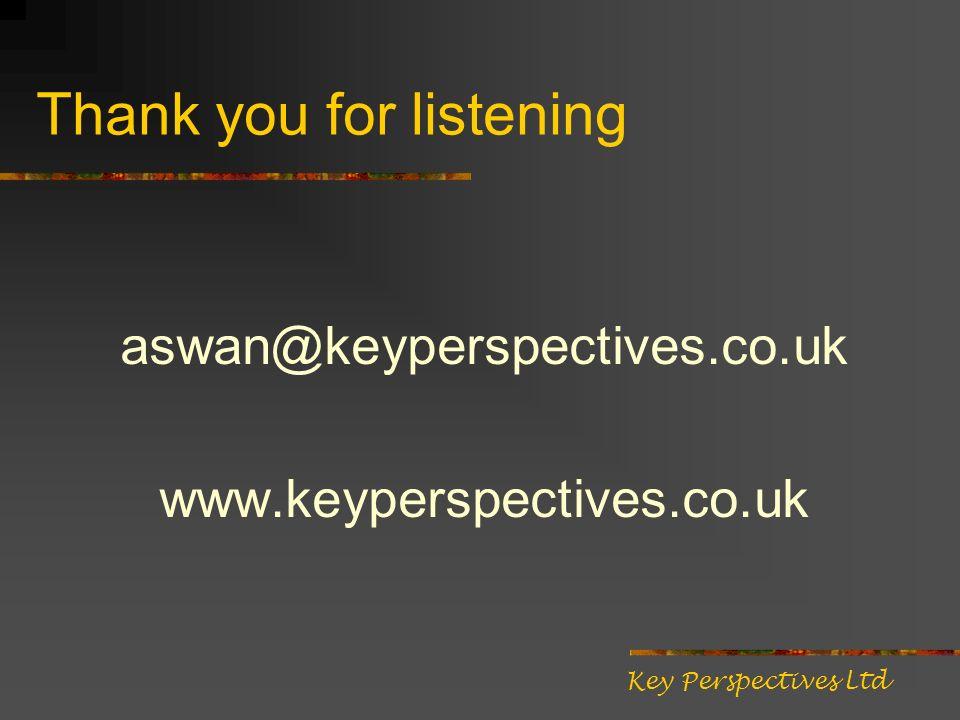Thank you for listening aswan@keyperspectives.co.uk www.keyperspectives.co.uk Key Perspectives Ltd