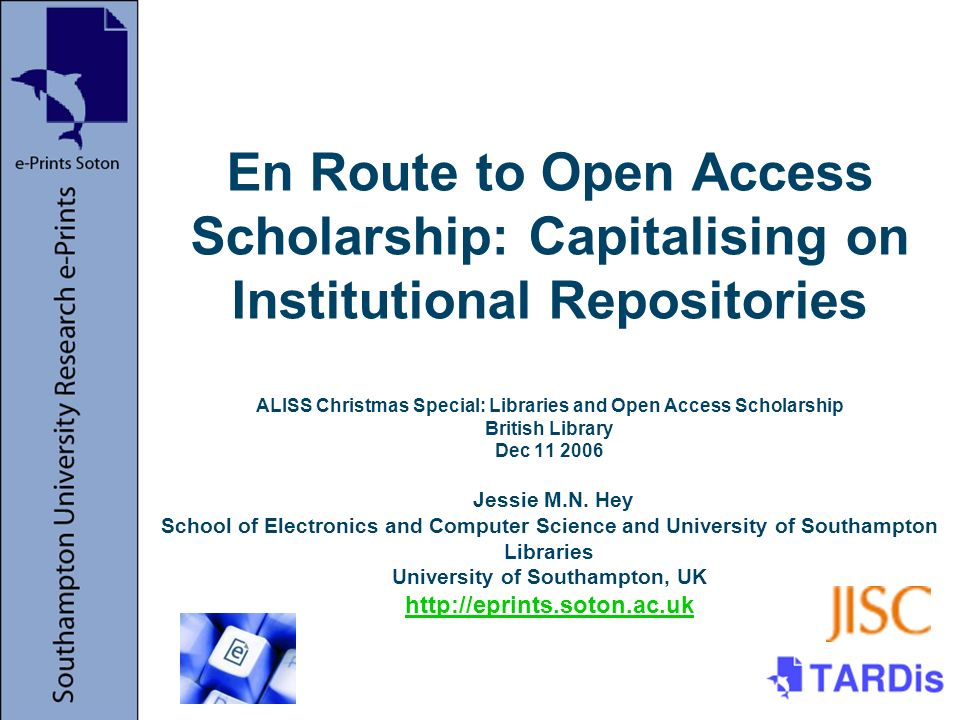 En Route to Open Access Scholarship: Capitalising on Institutional Repositories ALISS Christmas Special: Libraries and Open Access Scholarship British Library Dec 11 2006 Jessie M.N.