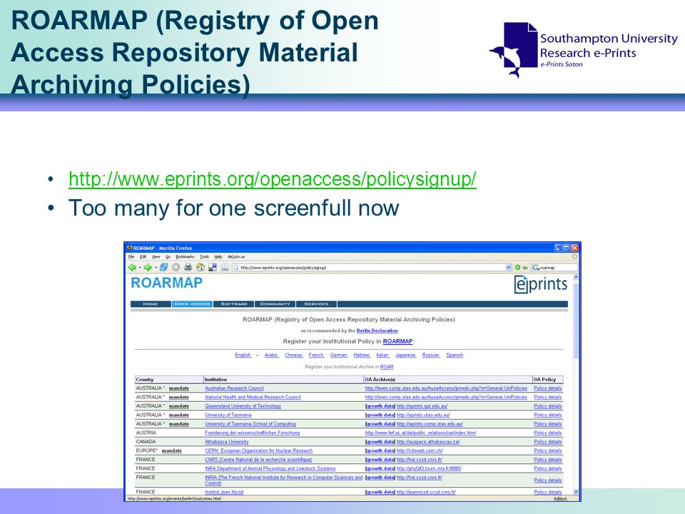 ROARMAP (Registry of Open Access Repository Material Archiving Policies) http://www.eprints.org/openaccess/policysignup/ Too many for one screenfull now