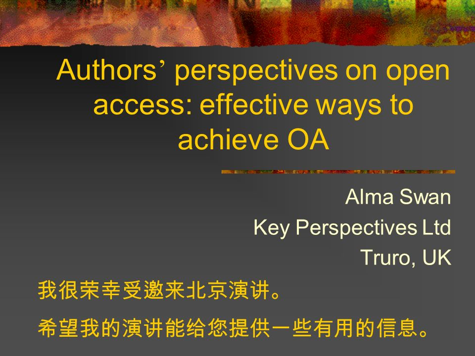 Authors perspectives on open access: effective ways to achieve OA Alma Swan Key Perspectives Ltd Truro, UK