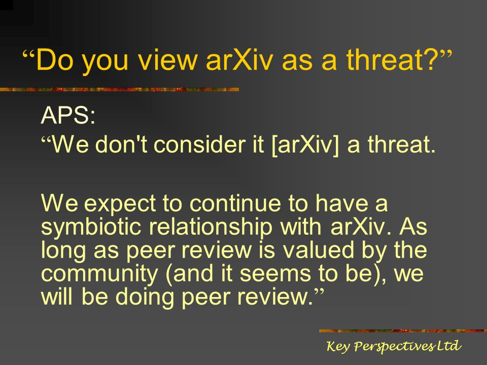 Do you view arXiv as a threat. APS: We don t consider it [arXiv] a threat.