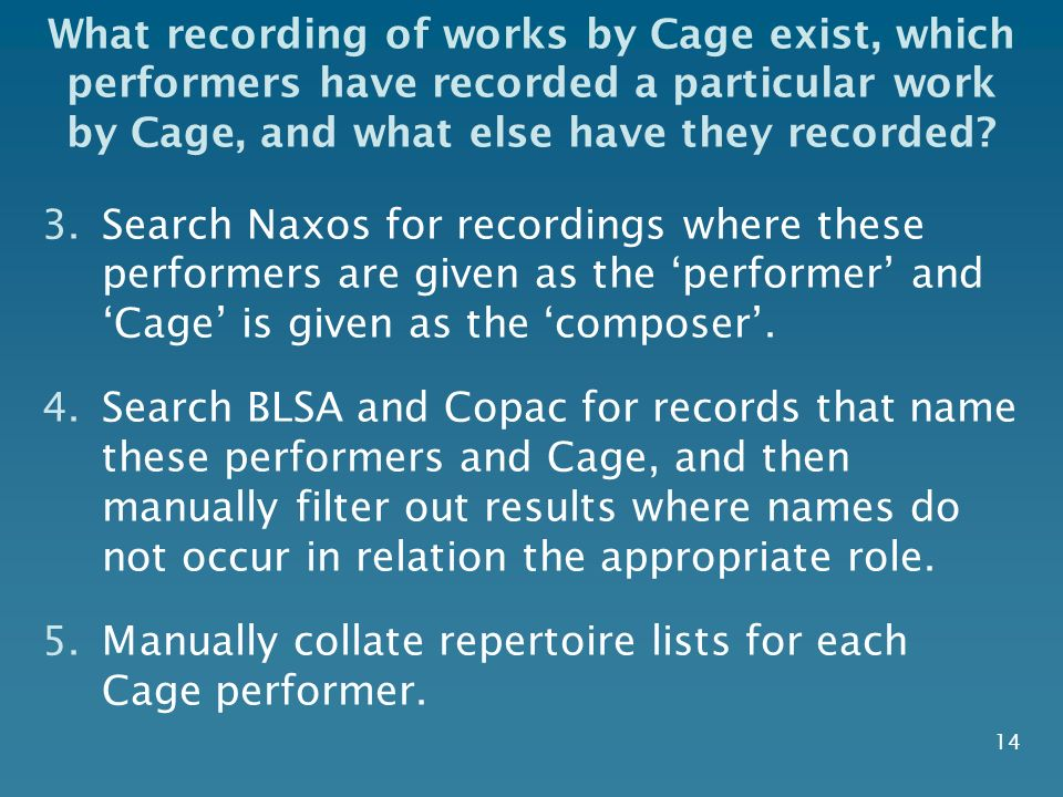 14 What recording of works by Cage exist, which performers have recorded a particular work by Cage, and what else have they recorded? 3.Search Naxos f