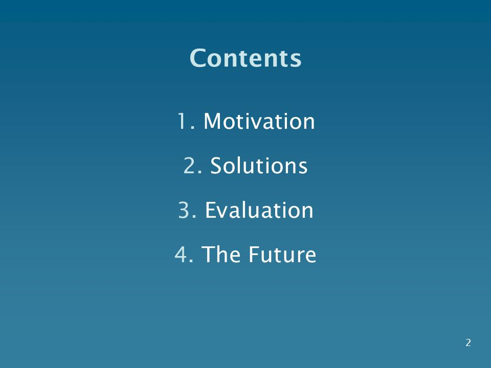 Contents 1.Motivation 2.Solutions 3.Evaluation 4.The Future 2