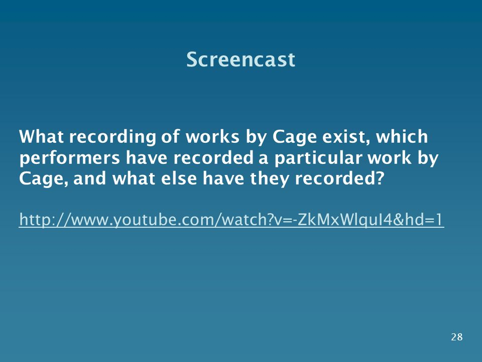 28 What recording of works by Cage exist, which performers have recorded a particular work by Cage, and what else have they recorded? http://www.youtu