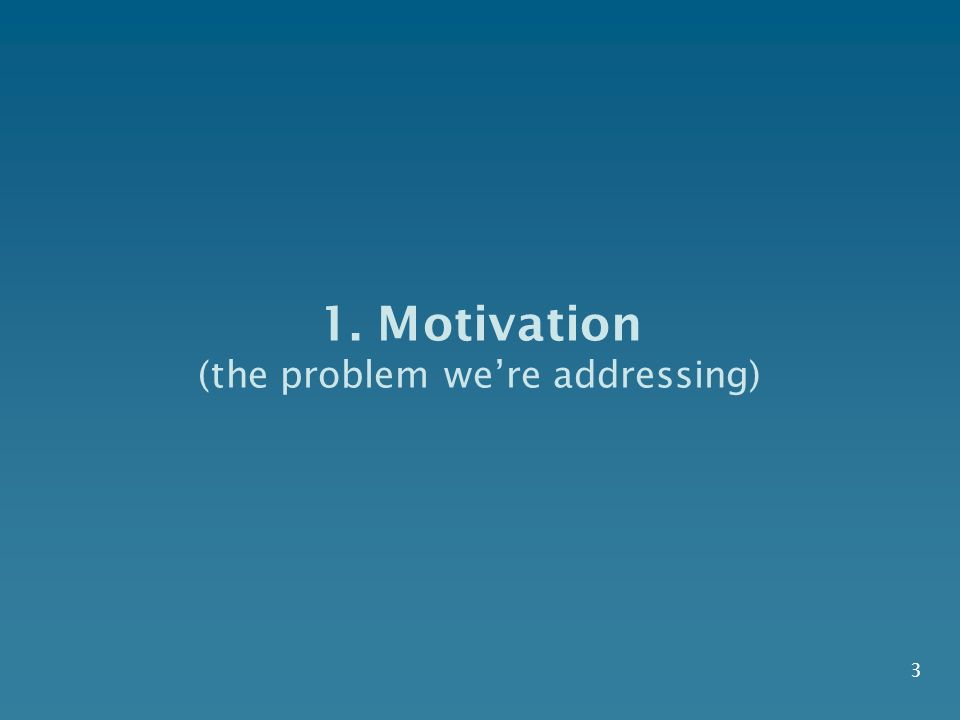 1. Motivation (the problem were addressing) 3