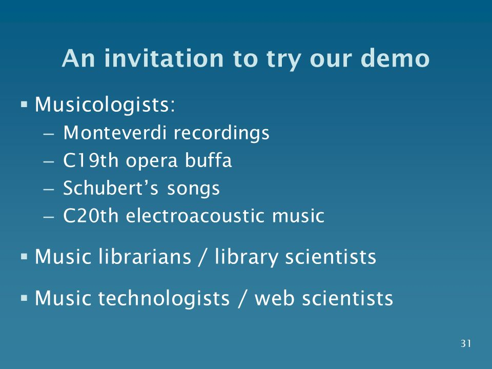 An invitation to try our demo Musicologists: – Monteverdi recordings – C19th opera buffa – Schuberts songs – C20th electroacoustic music Music librari