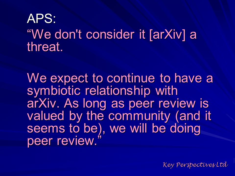 APS: We don't consider it [arXiv] a threat. We expect to continue to have a symbiotic relationship with arXiv. As long as peer review is valued by the