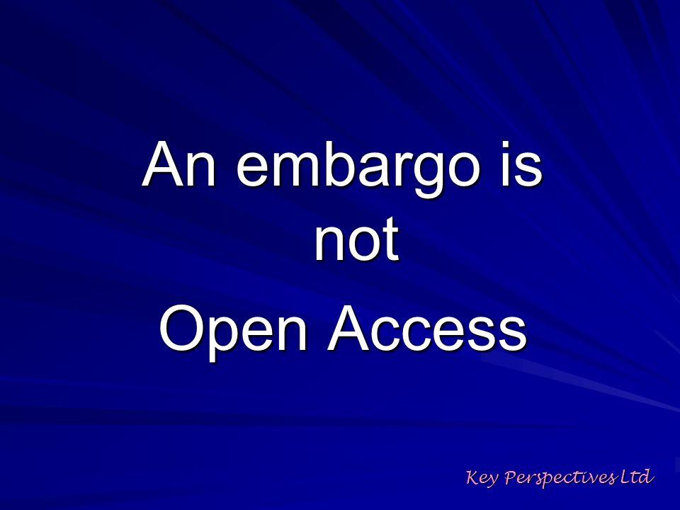 An embargo is not Open Access Key Perspectives Ltd