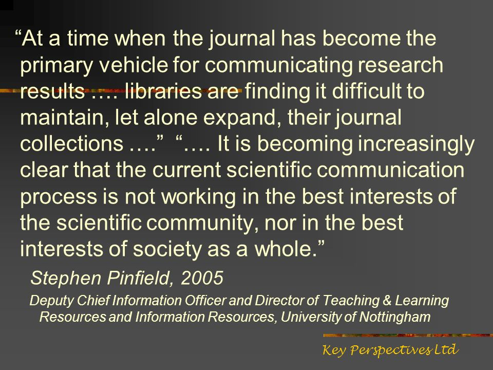 At a time when the journal has become the primary vehicle for communicating research results ….