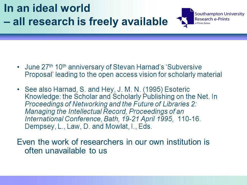 In an ideal world – all research is freely available June 27 th 10 th anniversary of Stevan Harnads Subversive Proposal leading to the open access vis