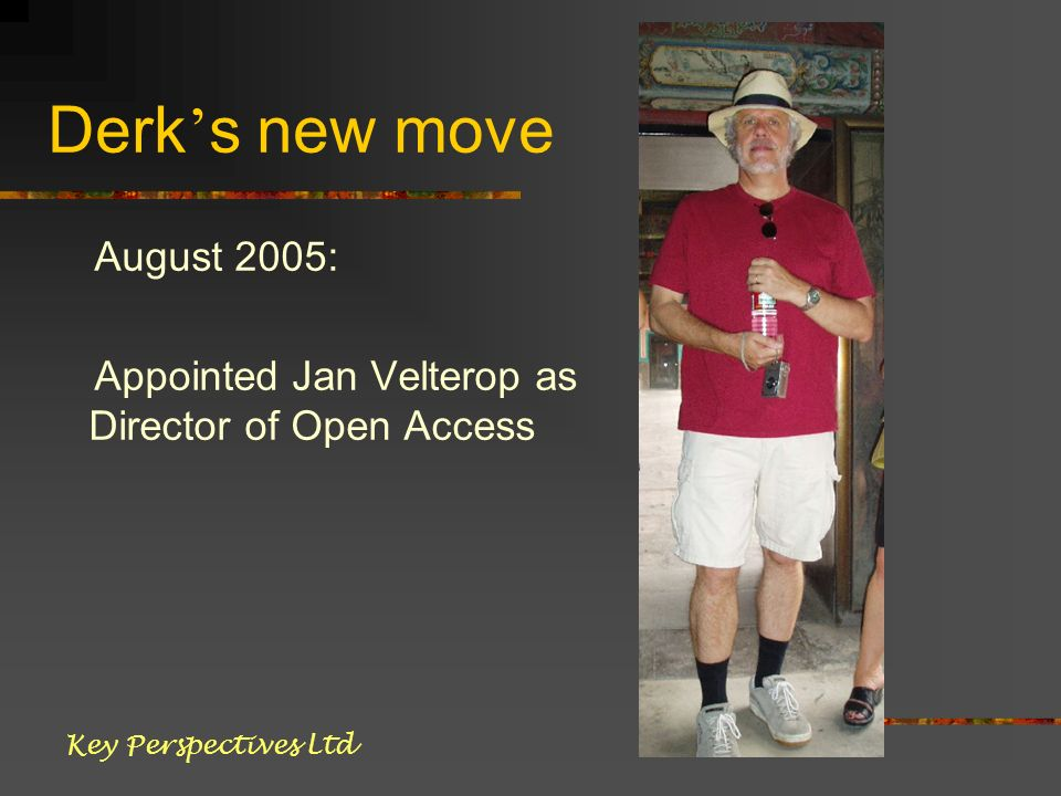 Derk s new move August 2005: Appointed Jan Velterop as Director of Open Access Key Perspectives Ltd